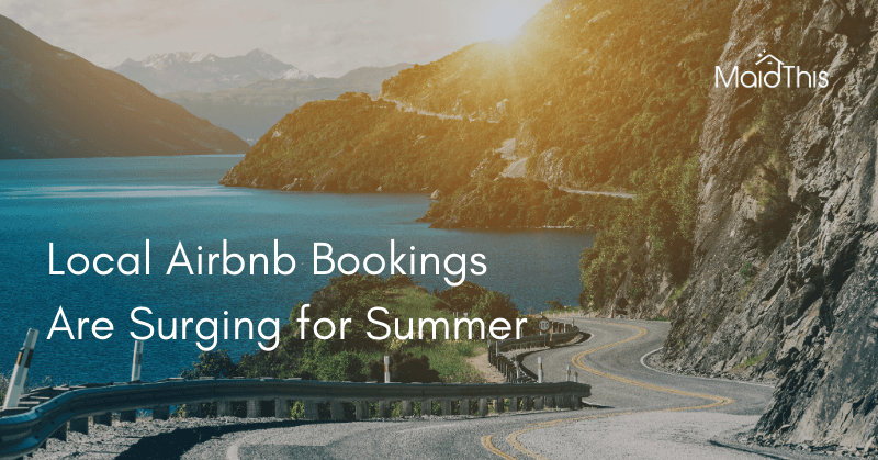 Local Airbnb bookings are surging for summer from MaidThis.com