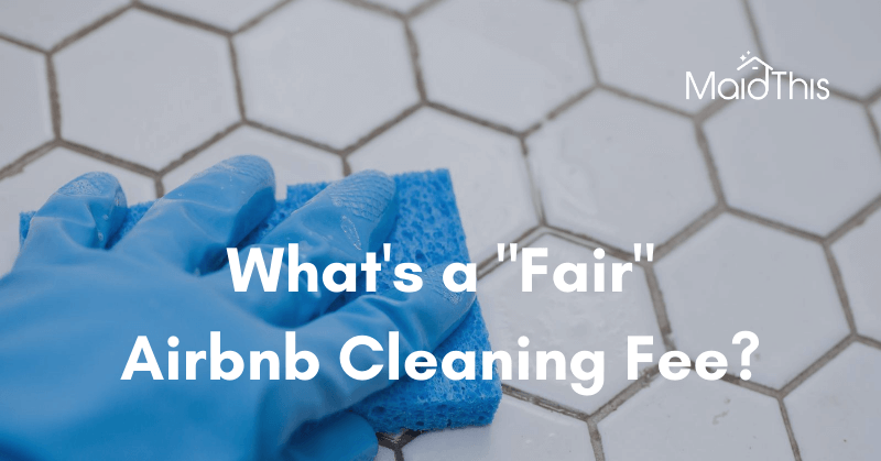 "What's a ""Fair"" Airbnb Cleaning Fee? from MaidThis.com"
