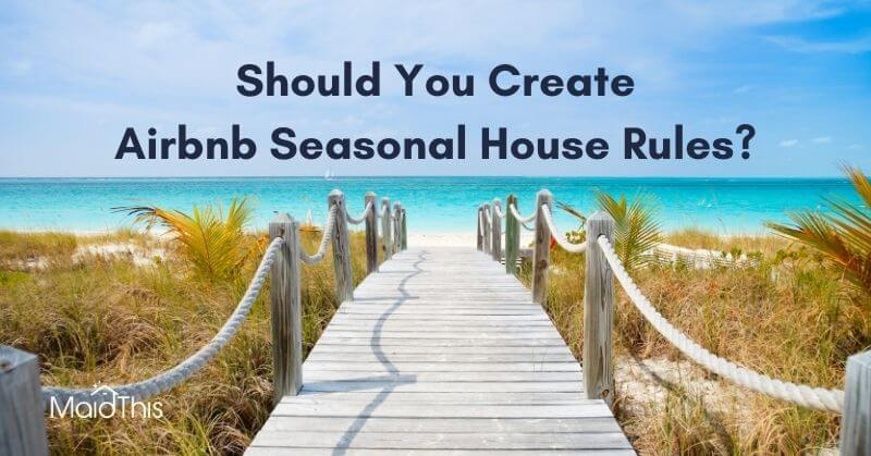 "Should You Create Airbnb ""Seasonal"" House Rules? from MaidThis.com"