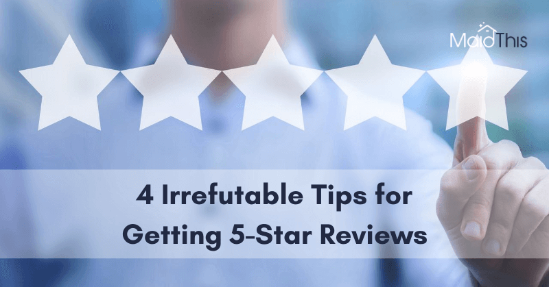 4 Irrefutable Tips for Getting 5-Star Reviews from MaidThis.com