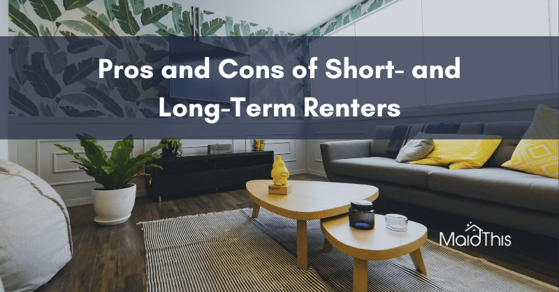 Pros and Cons of Short-Term and Long-Term Airbnb Renters from MaidThis.com