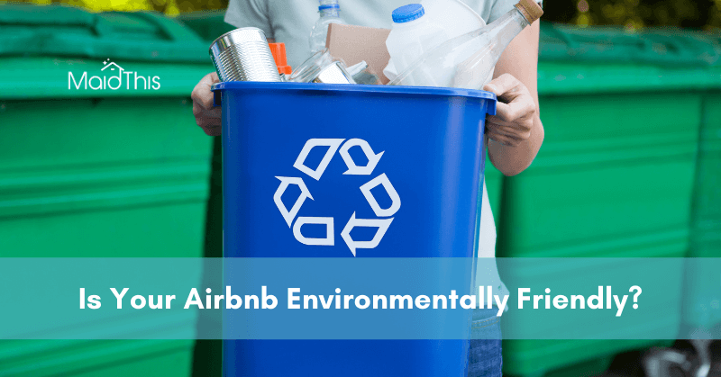 Is Your Airbnb Environmentally Friendly? from MaidThis.com