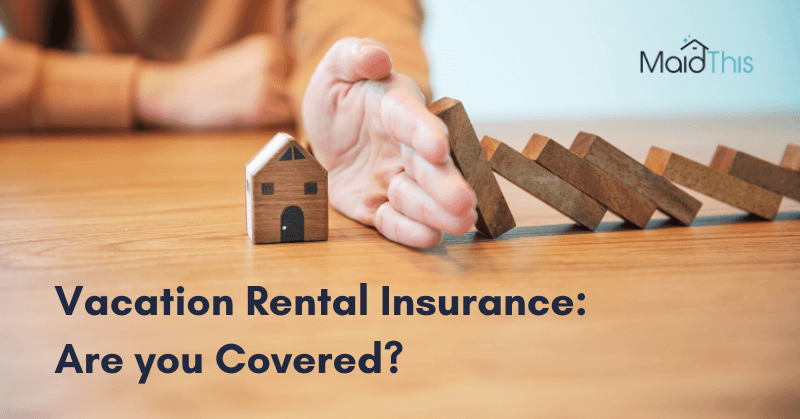 Vacation Rental Insurance: Are you Covered? from MaidThis.com