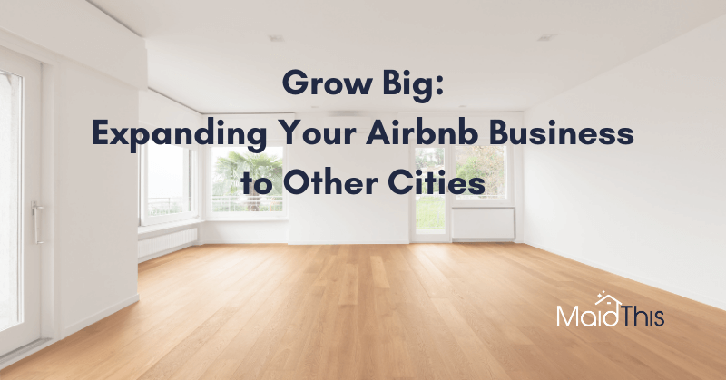 Expand Airbnb Business to Other Cities with MaidThis
