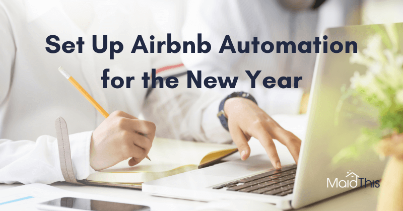 Set Up Airbnb Automation for the New Year from MaidThis Airbnb Cleaning
