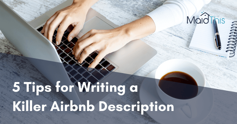 5 Tips for Writing a Killer Airbnb Description from MaidThis.com